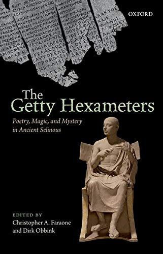 9780199664108 - Faraone, Christopher A. and Dirk Obbink: The Getty Hexameters: Poetry, Magic, and Mystery in Ancient Selinous - Книга