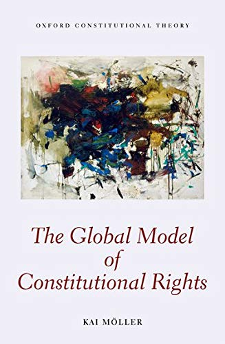 9780199664603: The Global Model of Constitutional Rights (Oxford Constitutional Theory)