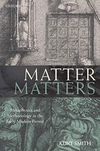 Matter Matters. Metaphysics and Methodology in the Early Modern Period.: SMITH, K.,