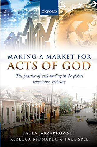 9780199664764: Making a Market for Acts of God: The Practice of Risk Trading in the Global Reinsurance Industry