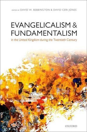 9780199664832: Evangelicalism and Fundamentalism in the United Kingdom during the Twentieth Century