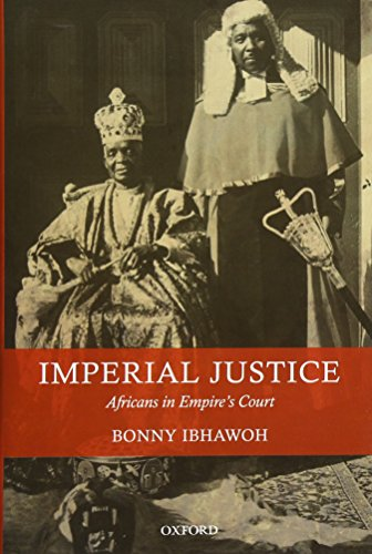 9780199664849 - Bonny Ibhawoh: Imperial Justice: Africans in Empire's Court - Книга