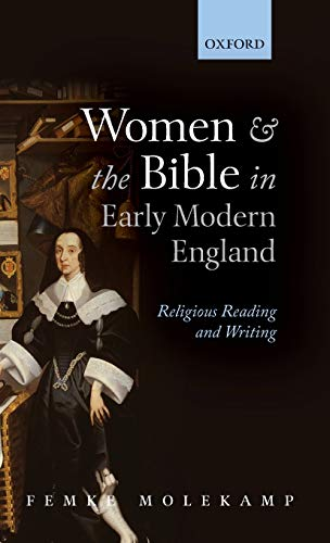 Women and the Bible in Early Modern England. Religious Reading and Writing.: MOLEKAMP, F.,