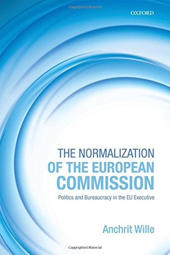 9780199665693: The Normalization of the European Commission: Politics and Bureaucracy in the EU Executive
