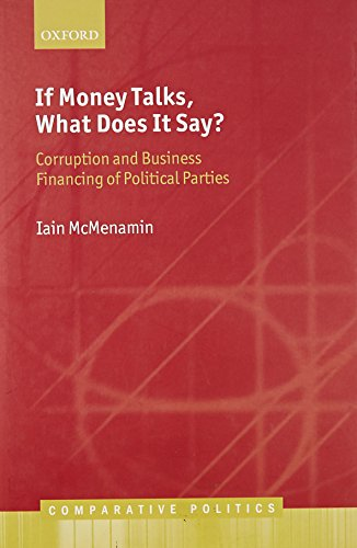 9780199665709: If Money Talks, What Does it Say?: Corruption and Business Financing of Political Parties (Comparative Politics)