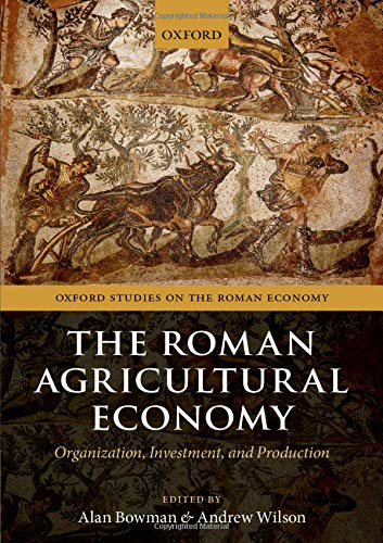 9780199665723: The Roman Agricultural Economy: Organization, Investment, and Production (Oxford Studies on the Roman Economy)