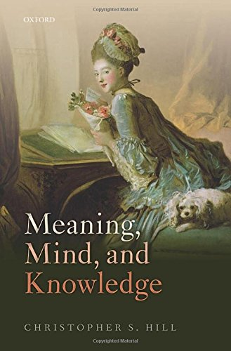 Meaning, Mind, and Knowledge: Christopher S. Hill