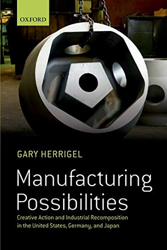 9780199665983: Manufacturing Possibilities: Creative Action and Industrial Recomposition in the United States, Germany, and Japan