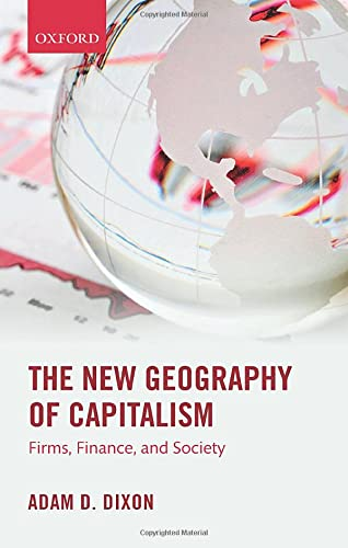 The New Geography of Capitalism: Firms, Finance,: Dixon, Adam D.