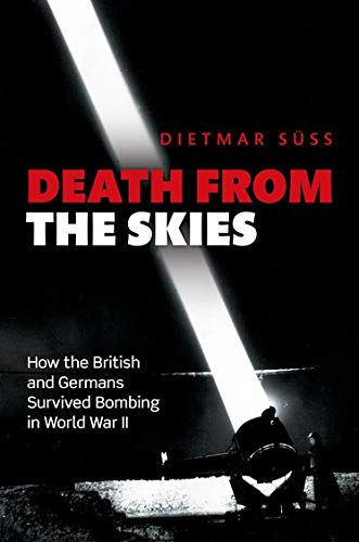 9780199668519: Death from the Skies: How the British and Germans Survived Bombing in World War II