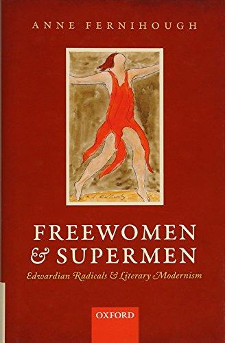 Freewomen and Supermen: Edwardian Radicals and Literary Modernism: Fernihough, Anne A.