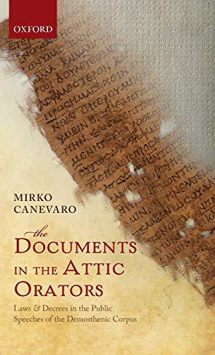 9780199668908: The Documents in the Attic Orators: Laws and Decrees in the Public Speeches of the Demosthenic Corpus