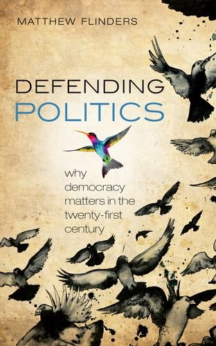 9780199669042: Defending Politics: Why Democracy Matters in the 21st Century