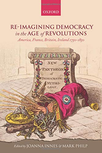 9780199669158: Re-imagining Democracy in the Age of Revolutions: America, France, Britain, Ireland 1750-1850