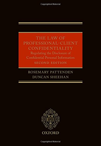 The Law of Professional-Client Confidentiality 2e: Pattenden, Rosemary, Sheehan, Duncan