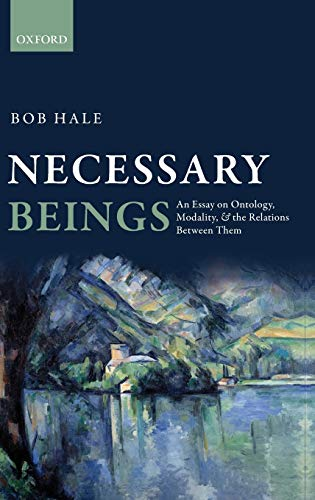 9780199669578: Necessary Beings: An Essay on Ontology, Modality, and the Relations Between Them