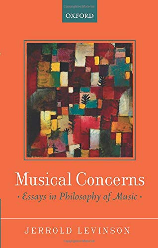 Musical Concerns: Essays in Philosophy of Music: Jerrold Levinson