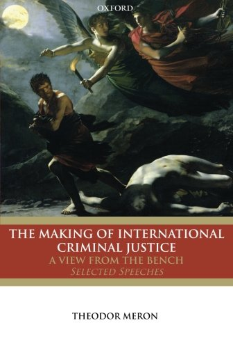 The making of international criminal justice : a view from the bench : selected speeches.: Meron, ...