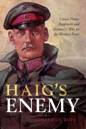 9780199670475: Haig's Enemy: Crown Prince Rupprecht and Germany's War on the Western Front