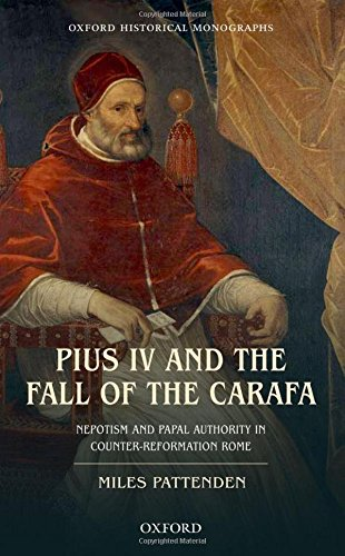 9780199670628: Pius IV and the Fall of The Carafa: Nepotism and Papal Authority in Counter-Reformation Rome (Oxford Historical Monographs)