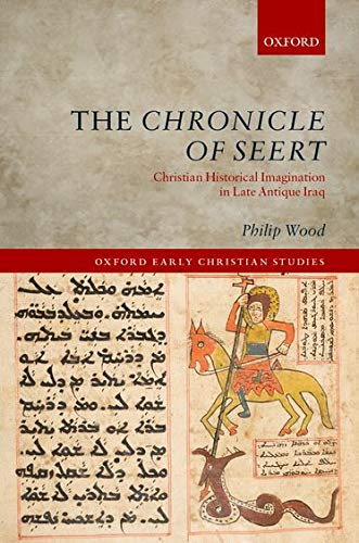 The Chronicle of Seert. Christian Historical Imagination in Late Antique Iraq.: WOOD, P.,