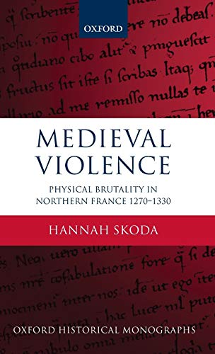 9780199670833: Medieval Violence: Physical Brutality in Northern France, 1270-1330 (Oxford Historical Monographs)