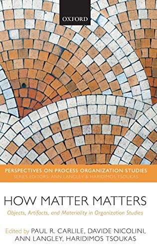 9780199671533: How Matter Matters: Objects, Artifacts, and Materiality in Organization Studies (Perspectives on Process Organization Studies)