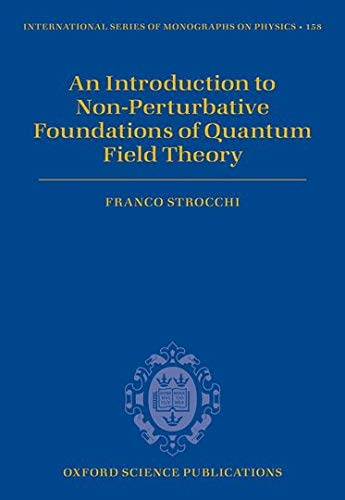 9780199671571: An Introduction to Non-Perturbative Foundations of Quantum Field Theory (International Series of Monographs on Physics)