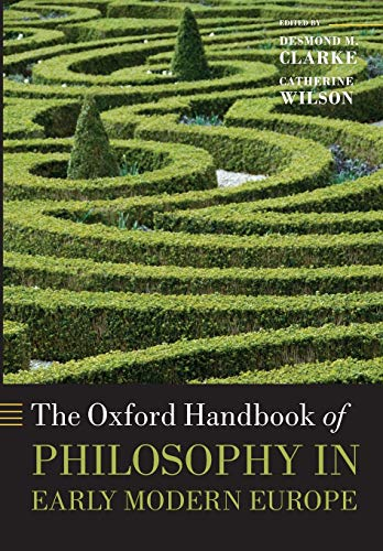 The Oxford Handbook of Philosophy in Early Modern Europe.: CLARKE, D. M. W.,
