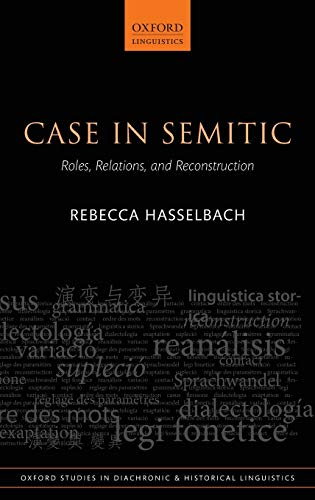 9780199671809: Case in Semitic: Roles, Relations, and Reconstruction (Oxford Studies in Diachronic and Historical Linguistics)