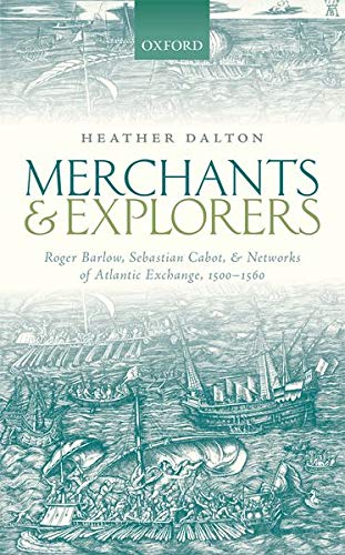 9780199672059: Merchants and Explorers: Roger Barlow, Sebastian Cabot, and Networks of Atlantic Exchange 1500-1560