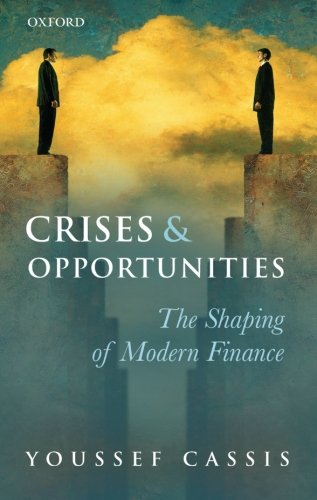 9780199672431: Crises and Opportunities: The Shaping of Modern Finance