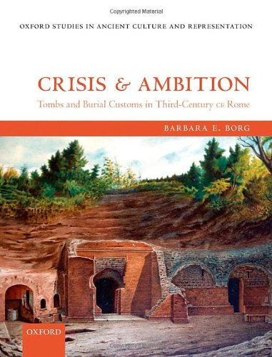 Crisis and Ambition. Tombs and Burial Customs in Third-Century CE Rome.: BORG, B. E.,