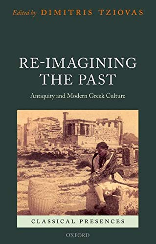 Re-imagining the Past. Antiquity and Modern Greek Culture.: TZIOVAS, D.,