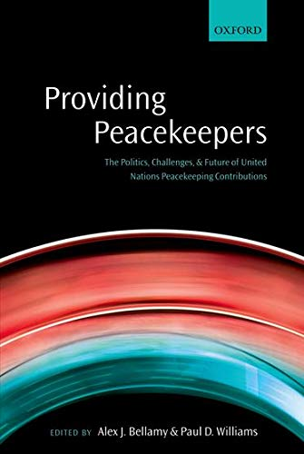 9780199672820: Providing Peacekeepers: The Politics, Challenges, and Future of United Nations Peacekeeping Contributions