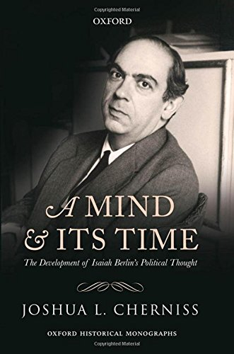 9780199673261: A Mind and its Time: The Development of Isaiah Berlin's Political Thought (Oxford Historical Monographs)