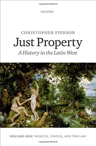 9780199673285: Just Property: A History in the Latin West. Volume One: Wealth, Virtue, and the Law: 1