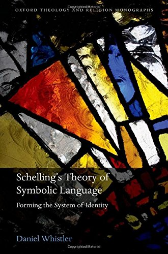 9780199673735: Schelling's Theory of Symbolic Language: Forming the System of Identity (Oxford Theology and Religion Monographs)