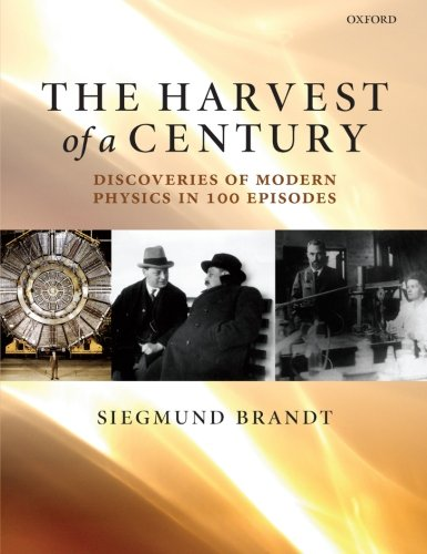 9780199673780: The Harvest of a Century: Discoveries of Modern Physics in 100 Episodes