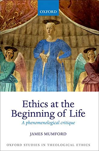 9780199673964: Ethics at the Beginning of Life: A phenomenological critique (Oxford Studies in Theological Ethics)
