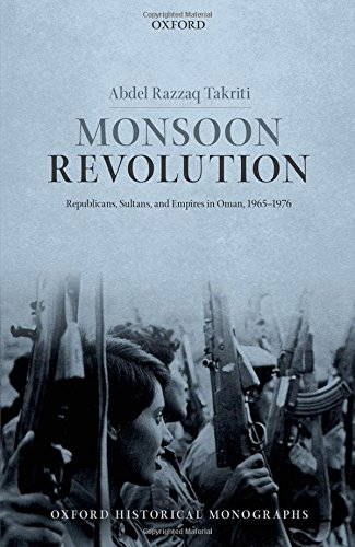 9780199674435: Monsoon Revolution: Republicans, Sultans, and Empires in Oman, 1965-1976 (Oxford Historical Monographs)