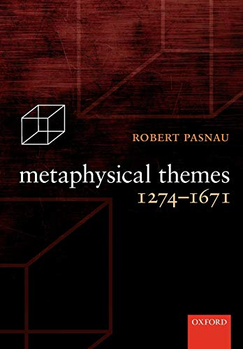 Metaphysical Themes 1274-1671.: PASNAU, R.,