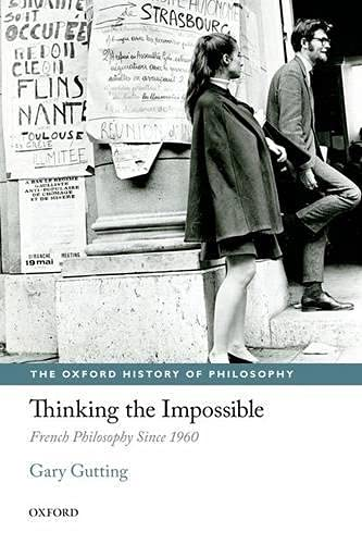 Thinking the Impossible: French Philosophy Since 1960 (The Oxford History of Philosophy) (0199674671) by Gutting, Gary