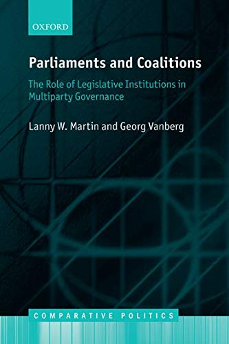 9780199674787: Parliaments and Coalitions: The Role of Legislative Institutions in Multiparty Governance (Comparative Politics)