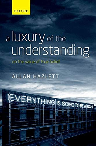 9780199674800: A Luxury of the Understanding: On the Value of True Belief