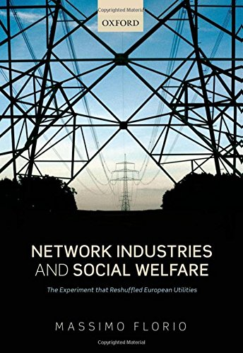 9780199674855: Network Industries and Social Welfare: The Experiment that Reshuffled European Utilities