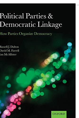 9780199674961: Political Parties and Democratic Linkage: How Parties Organize Democracy