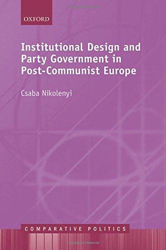 Institutional Design and Party Government in Post-Communist Europe (Comparative Politics): ...