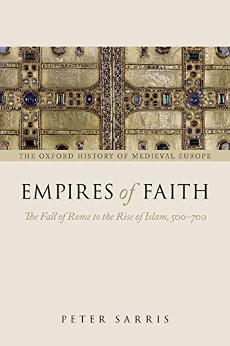 9780199675357: Empires of Faith: The Fall of Rome to the Rise of Islam, 500-700 (Oxford History of Medieval Europe)