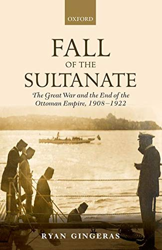 9780199676071: Fall of the Sultanate: The Great War and the End of the Ottoman Empire, 1908-1922 (The Greater War)